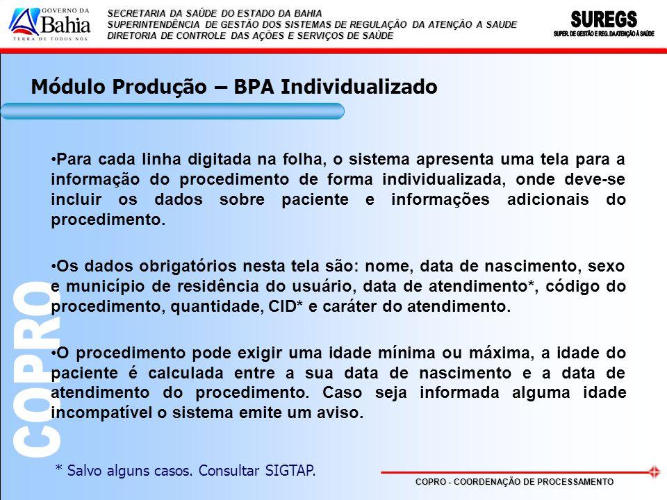 SECRETARIA DA SAÚDE DO ESTADO DA BAHIA SUPERINTENDÊNCIA DE GESTÃO E REGULAÇÃO DA ATENÇÃO À SAÚDE DIRETORIA DE CONTROLE DAS AÇÕES E SERVIÇOS DE SAÚDE COPRO - COORDENAÇÃO DE PROCESSAMENTO SECRETARIA DA SAÚDE DO ESTADO DA BAHIA SUPERINTENDÊNCIA DE GESTÃO DOS SISTEMAS DE REGULAÇÃO DA ATENÇÃO A SAUDE DIRETORIA DE CONTROLE DAS AÇÕES E SERVIÇOS DE SAÚDE Para cada linha digitada na folha, o sistema apresenta uma tela para a informação do procedimento de forma individualizada, onde deve-se incluir os dados sobre paciente e informações adicionais do procedimento.