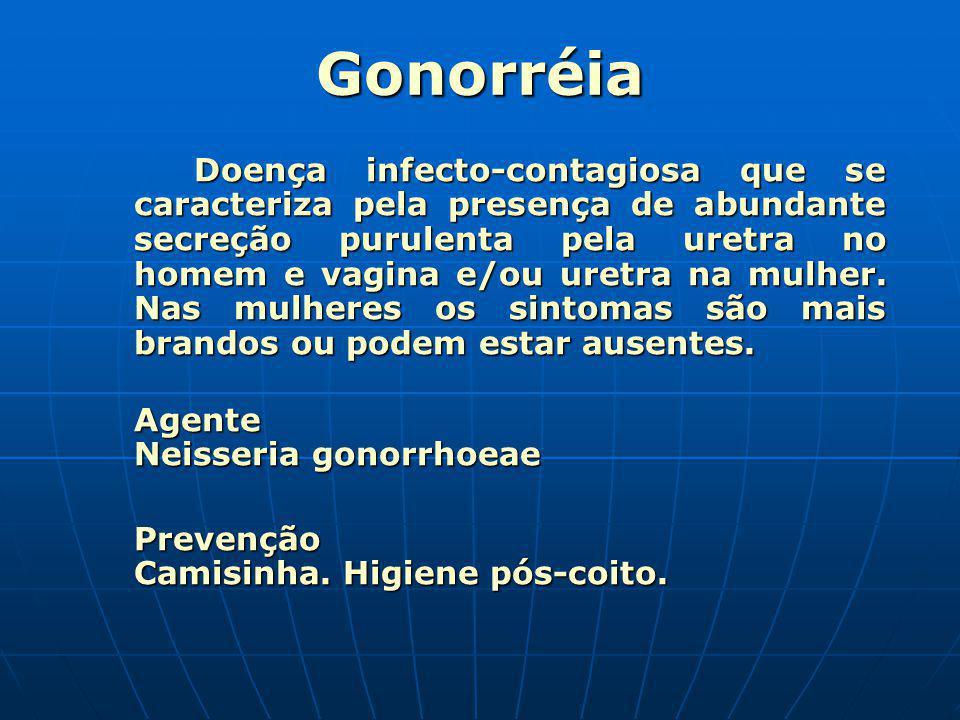Gonorréia Doença infecto-contagiosa que se caracteriza pela presença de abundante secreção purulenta pela uretra no homem e vagina e/ou uretra na mulh