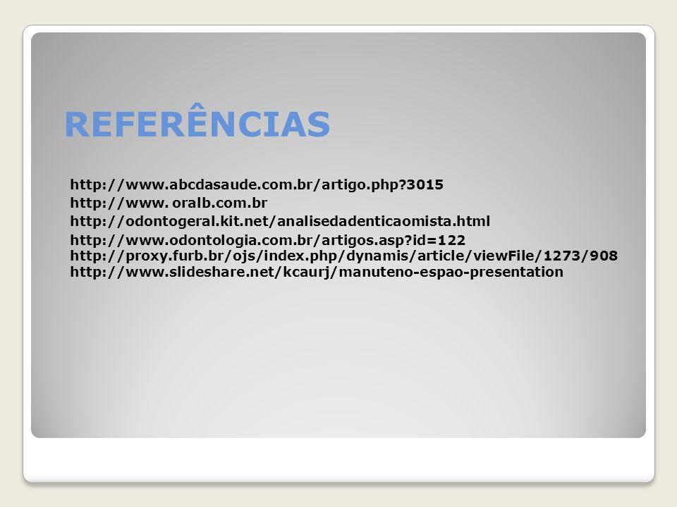 REFERÊNCIAS http://www.abcdasaude.com.br/artigo.php?3015 http://www. oralb.com.br http://odontogeral.kit.net/analisedadenticaomista.html http://www.od