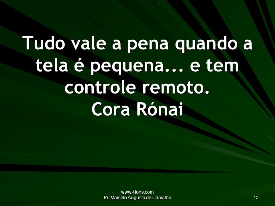 www.4tons.com Pr. Marcelo Augusto de Carvalho 13 Tudo vale a pena quando a tela é pequena...