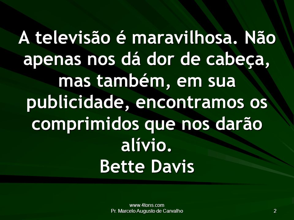 www.4tons.com Pr. Marcelo Augusto de Carvalho 2 A televisão é maravilhosa.