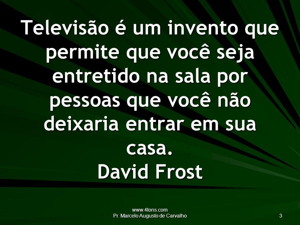 www.4tons.com Pr.Marcelo Augusto de Carvalho 34 Comecei aos oito anos e nunca mais parei.