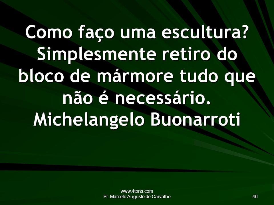 www.4tons.com Pr. Marcelo Augusto de Carvalho 46 Como faço uma escultura.