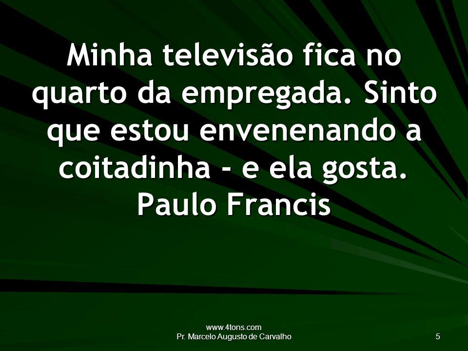 www.4tons.com Pr. Marcelo Augusto de Carvalho 5 Minha televisão fica no quarto da empregada.