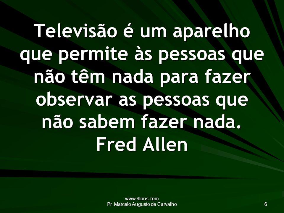 www.4tons.com Pr.Marcelo Augusto de Carvalho 17 Não creio no naturalismo televisivo.
