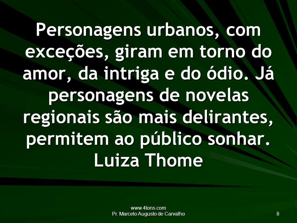 www.4tons.com Pr.Marcelo Augusto de Carvalho 49 O idioma é o espaço social das idéias.