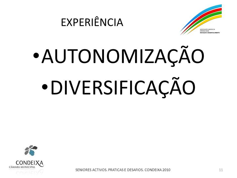 EXPERIÊNCIA AUTONOMIZAÇÃO DIVERSIFICAÇÃO 11 SENIORES ACTIVOS. PRATICAS E DESAFIOS. CONDEIXA 2010