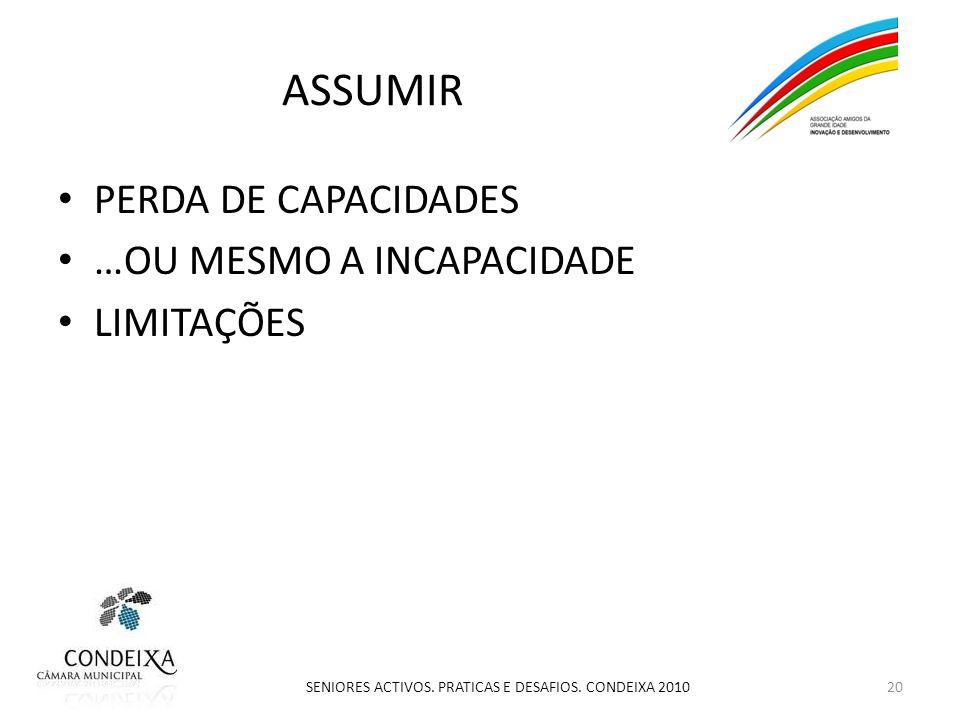ASSUMIR PERDA DE CAPACIDADES …OU MESMO A INCAPACIDADE LIMITAÇÕES 20 SENIORES ACTIVOS.