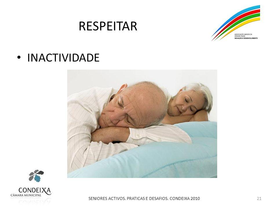 RESPEITAR INACTIVIDADE 21 SENIORES ACTIVOS. PRATICAS E DESAFIOS. CONDEIXA 2010