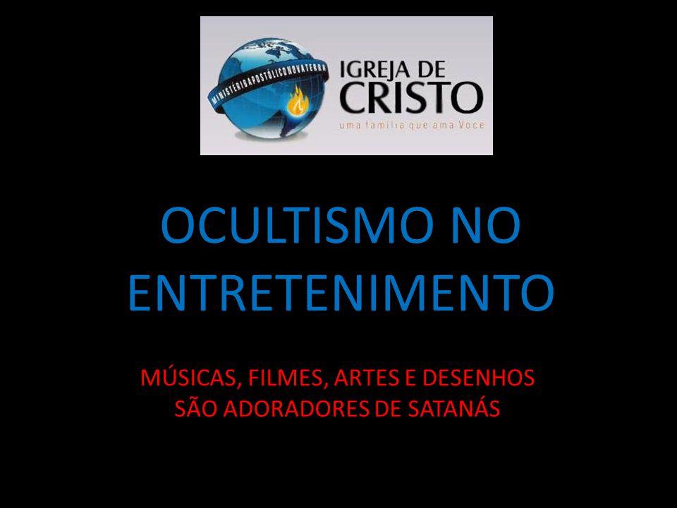 OCULTISMO NO ENTRETENIMENTO MÚSICAS, FILMES, ARTES E DESENHOS SÃO ADORADORES DE SATANÁS