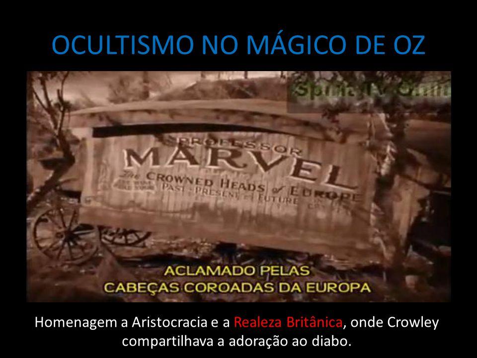 OCULTISMO NO MÁGICO DE OZ Homenagem a Aristocracia e a Realeza Britânica, onde Crowley compartilhava a adoração ao diabo.