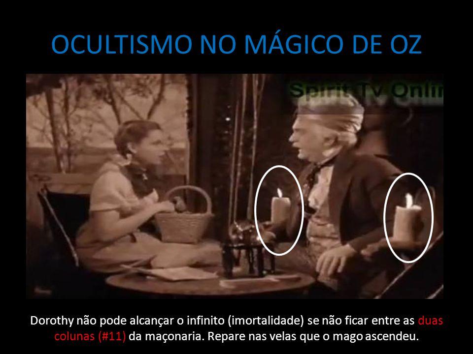 OCULTISMO NO MÁGICO DE OZ Dorothy não pode alcançar o infinito (imortalidade) se não ficar entre as duas colunas (#11) da maçonaria. Repare nas velas