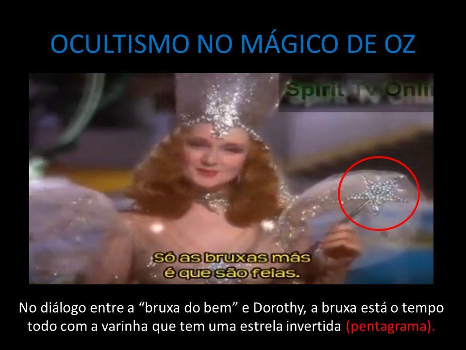 OCULTISMO NO MÁGICO DE OZ No diálogo entre a bruxa do bem e Dorothy, a bruxa está o tempo todo com a varinha que tem uma estrela invertida (pentagrama).