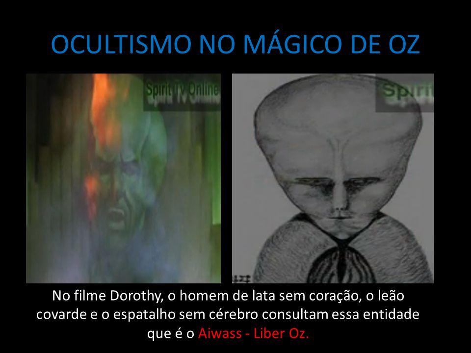 OCULTISMO NO MÁGICO DE OZ No filme Dorothy, o homem de lata sem coração, o leão covarde e o espatalho sem cérebro consultam essa entidade que é o Aiwass - Liber Oz.