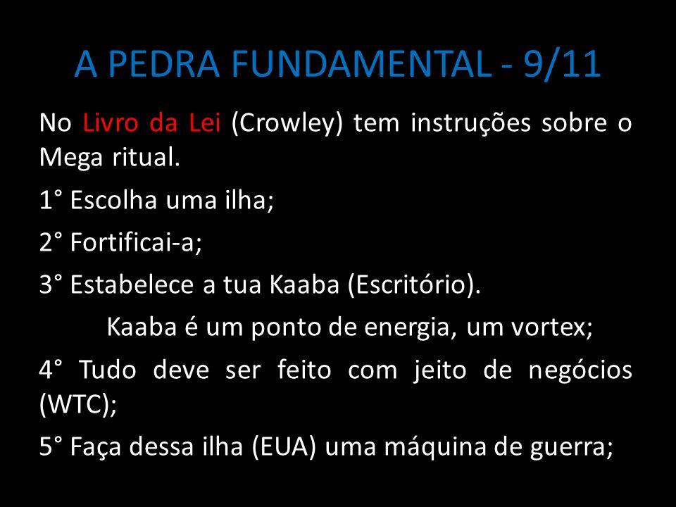 A PEDRA FUNDAMENTAL - 9/11 No Livro da Lei (Crowley) tem instruções sobre o Mega ritual. 1° Escolha uma ilha; 2° Fortificai-a; 3° Estabelece a tua Kaa