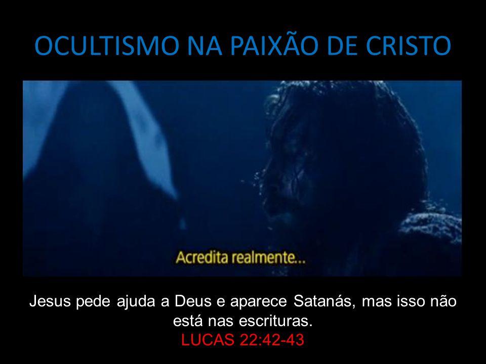 OCULTISMO NA PAIXÃO DE CRISTO Jesus pede ajuda a Deus e aparece Satanás, mas isso não está nas escrituras.