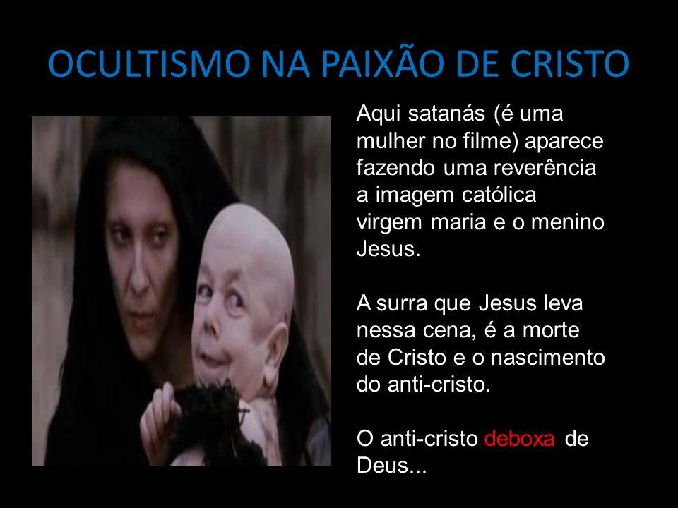 OCULTISMO NA PAIXÃO DE CRISTO Aqui satanás (é uma mulher no filme) aparece fazendo uma reverência a imagem católica virgem maria e o menino Jesus. A s