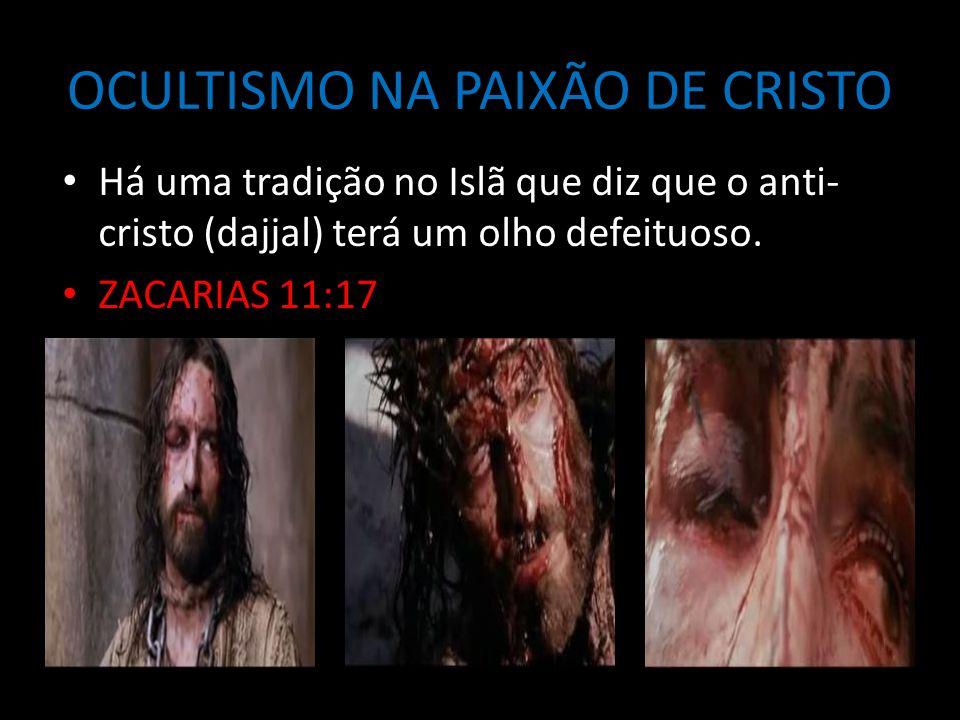 OCULTISMO NA PAIXÃO DE CRISTO Há uma tradição no Islã que diz que o anti- cristo (dajjal) terá um olho defeituoso.