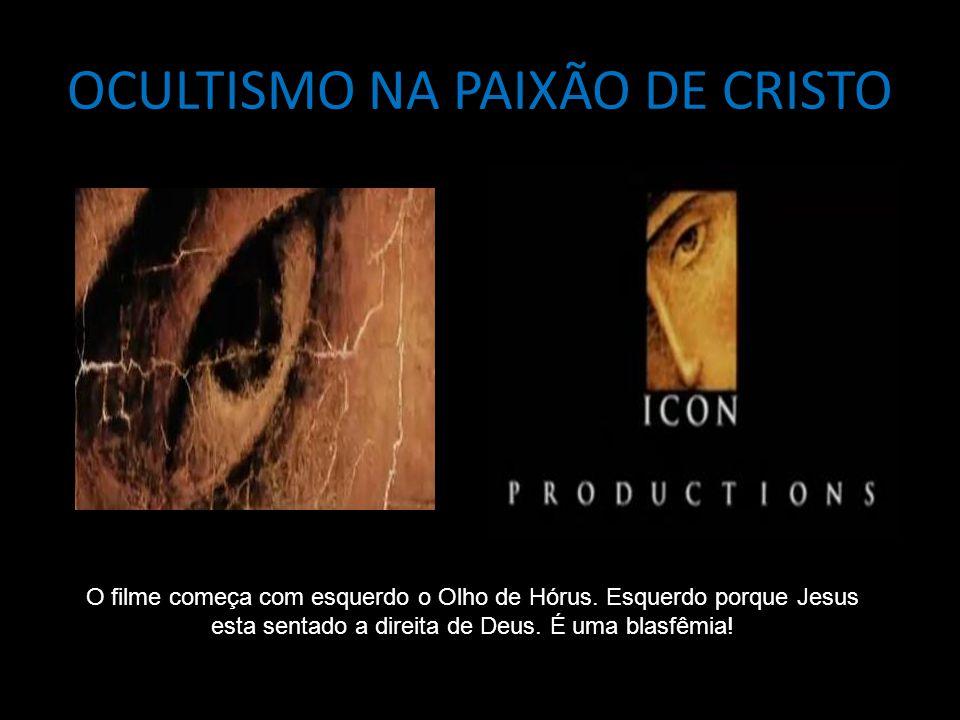OCULTISMO NA PAIXÃO DE CRISTO O filme começa com esquerdo o Olho de Hórus. Esquerdo porque Jesus esta sentado a direita de Deus. É uma blasfêmia!