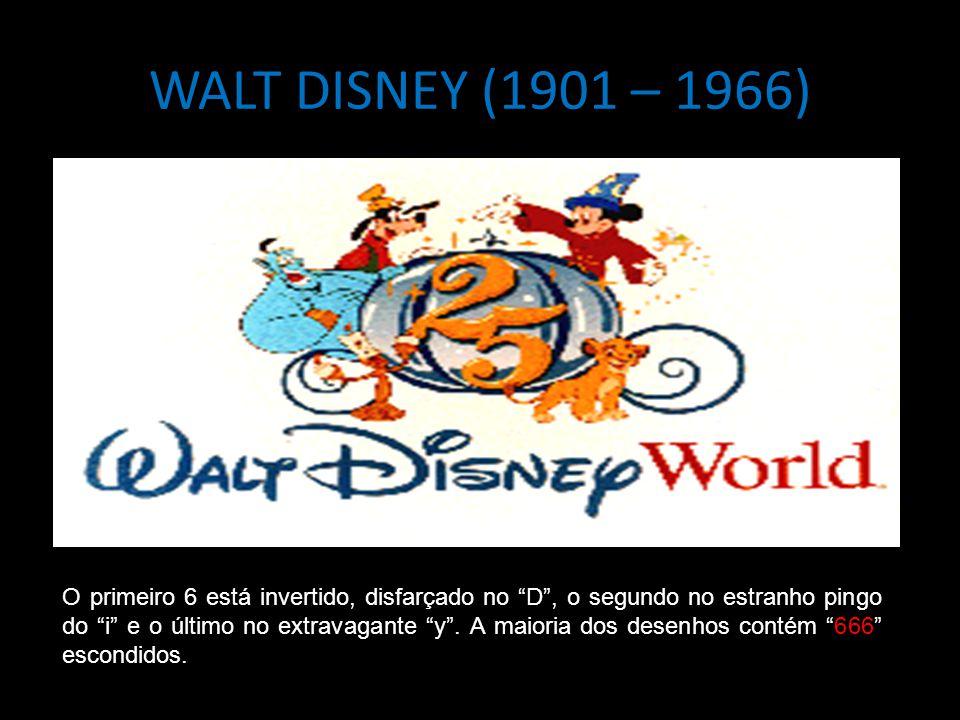 WALT DISNEY (1901 – 1966) O primeiro 6 está invertido, disfarçado no D , o segundo no estranho pingo do i e o último no extravagante y .