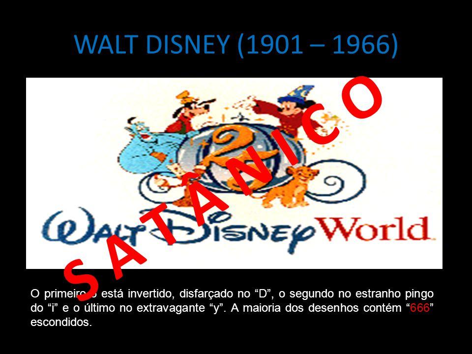 """WALT DISNEY (1901 – 1966) O primeiro 6 está invertido, disfarçado no """"D"""", o segundo no estranho pingo do """"i"""" e o último no extravagante """"y"""". A maioria"""