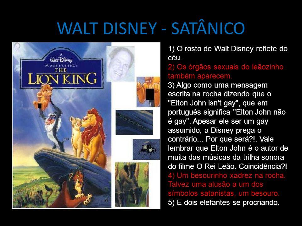 WALT DISNEY - SATÂNICO 1) O rosto de Walt Disney reflete do céu. 2) Os órgãos sexuais do leãozinho também aparecem. 3) Algo como uma mensagem escrita