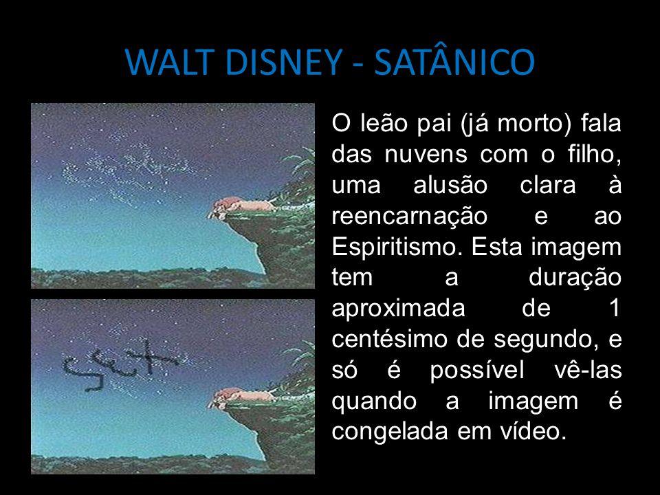 WALT DISNEY - SATÂNICO O leão pai (já morto) fala das nuvens com o filho, uma alusão clara à reencarnação e ao Espiritismo. Esta imagem tem a duração