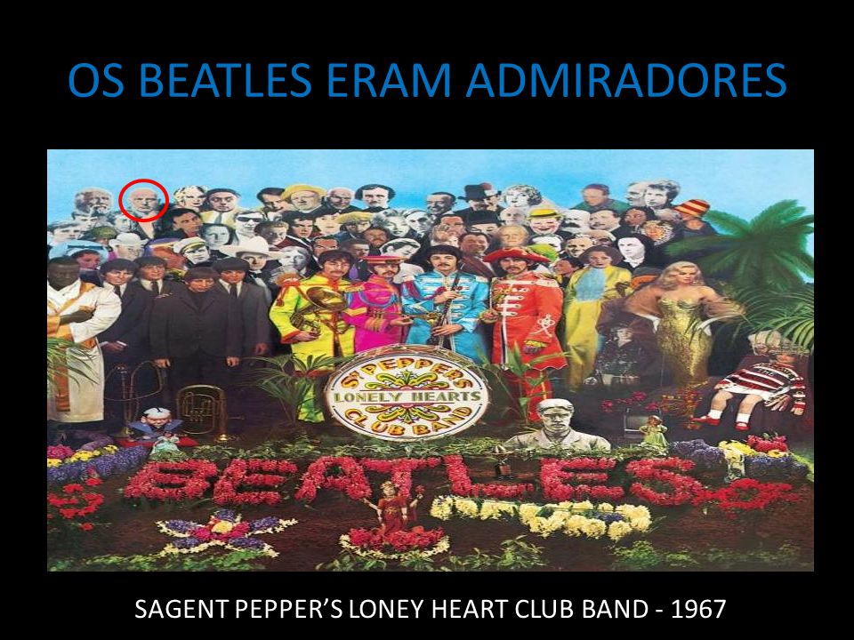 OS BEATLES ERAM ADMIRADORES SAGENT PEPPER'S LONEY HEART CLUB BAND - 1967
