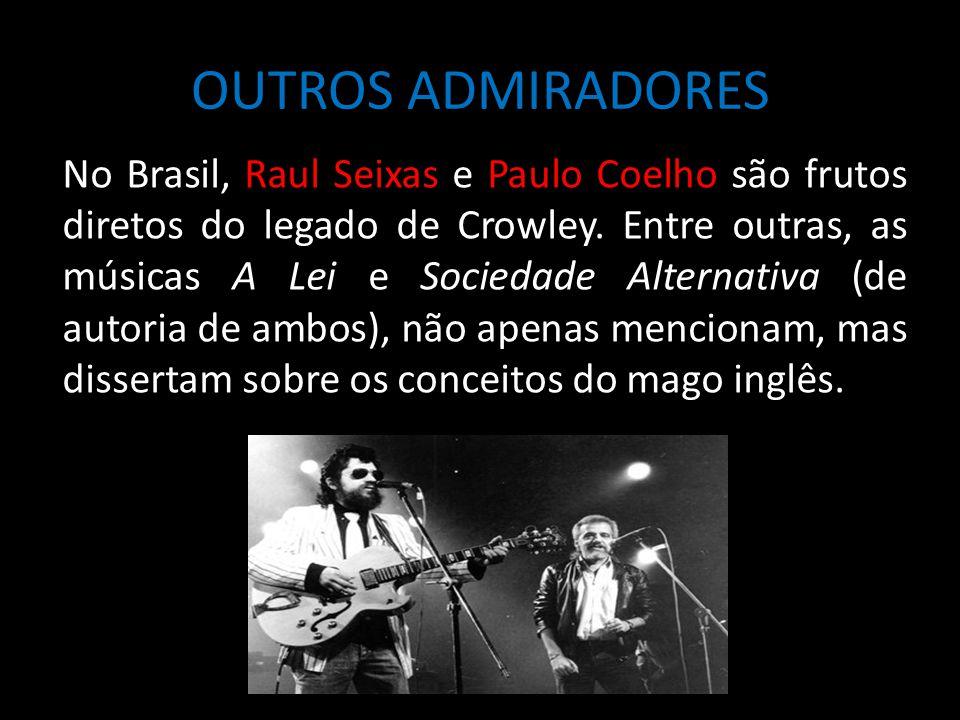 OUTROS ADMIRADORES No Brasil, Raul Seixas e Paulo Coelho são frutos diretos do legado de Crowley. Entre outras, as músicas A Lei e Sociedade Alternati