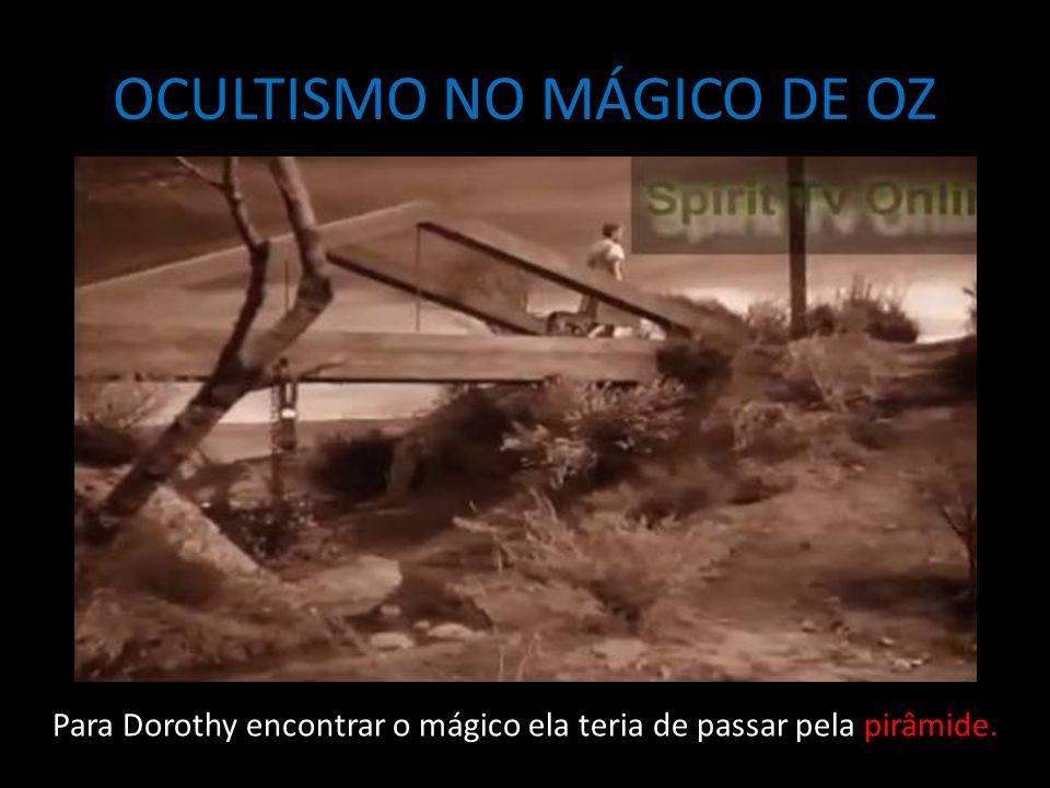 OCULTISMO NO MÁGICO DE OZ Para Dorothy encontrar o mágico ela teria de passar pela pirâmide.