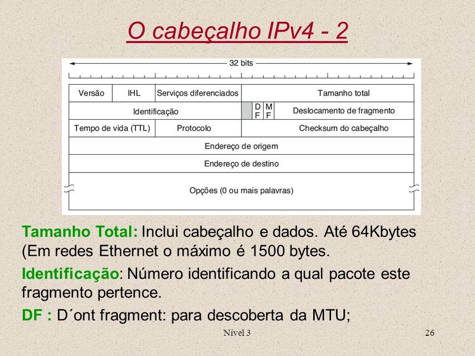 Nível 326 O cabeçalho IPv4 - 2 Tamanho Total: Inclui cabeçalho e dados. Até 64Kbytes (Em redes Ethernet o máximo é 1500 bytes. Identificação: Número i