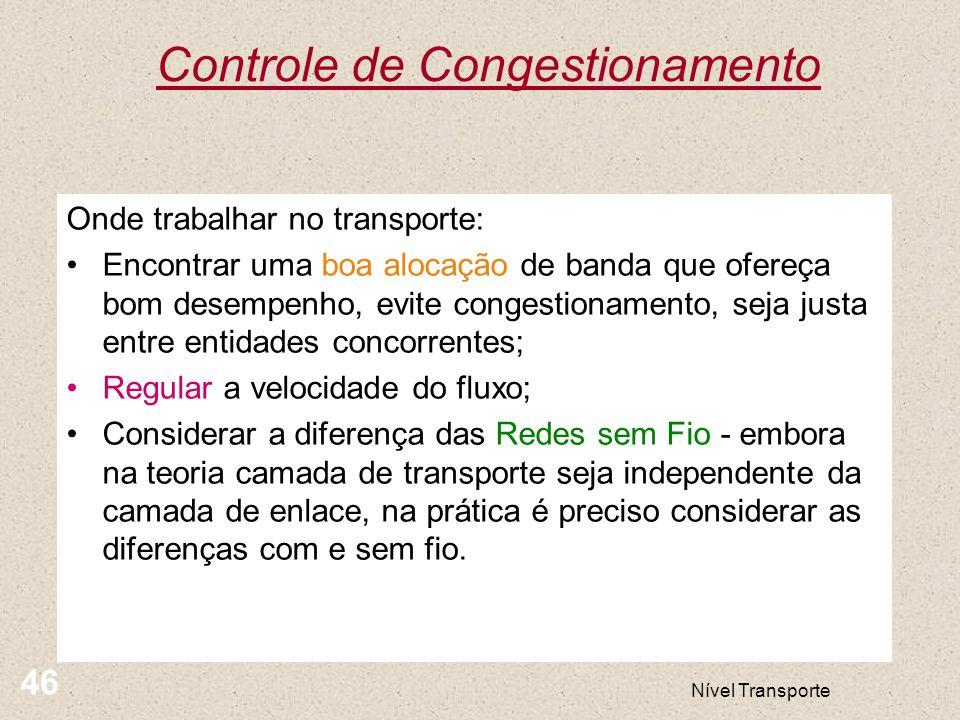 Controle de Congestionamento Nível Transporte 46 Onde trabalhar no transporte: Encontrar uma boa alocação de banda que ofereça bom desempenho, evite c