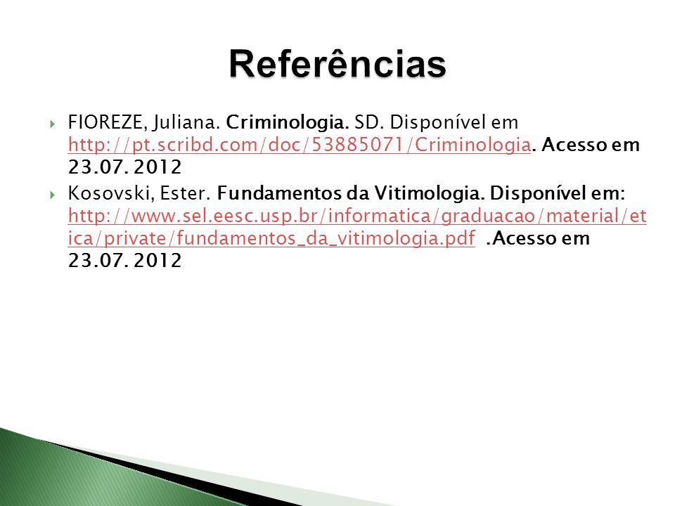  FIOREZE, Juliana. Criminologia. SD. Disponível em http://pt.scribd.com/doc/53885071/Criminologia. Acesso em 23.07. 2012 http://pt.scribd.com/doc/538