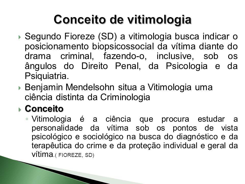  Segundo Fioreze (SD) a vitimologia busca indicar o posicionamento biopsicossocial da vítima diante do drama criminal, fazendo-o, inclusive, sob os â