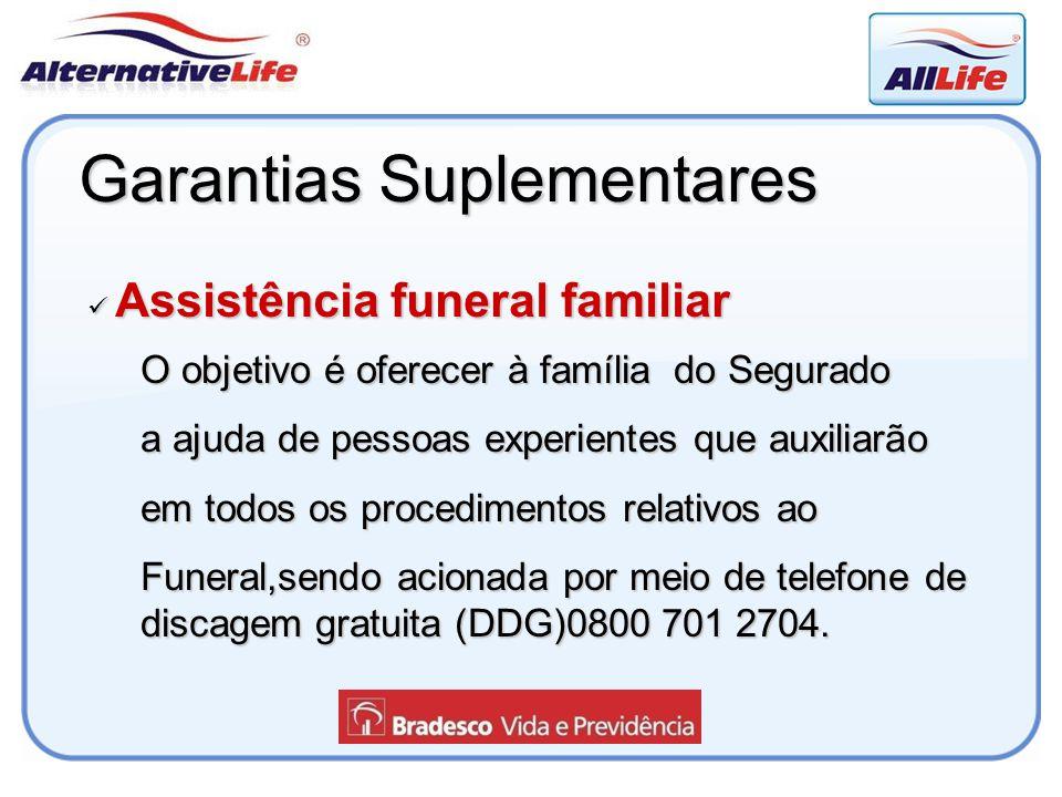 Garantias Suplementares Assistência funeral familiar Assistência funeral familiar O objetivo é oferecer à família do Segurado a ajuda de pessoas exper