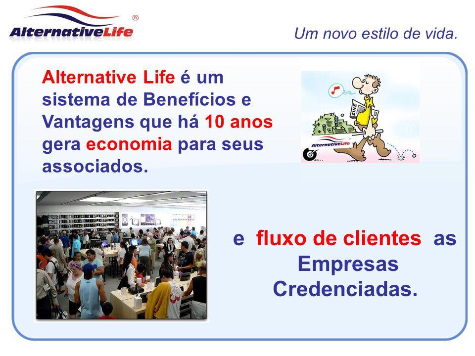 Um novo estilo de vida. Alternative Life é um sistema de Benefícios e Vantagens que há 10 anos gera economia para seus associados. e fluxo de clientes