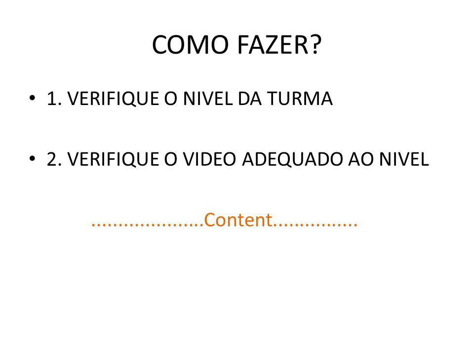 COMO FAZER. 1. VERIFIQUE O NIVEL DA TURMA 2.