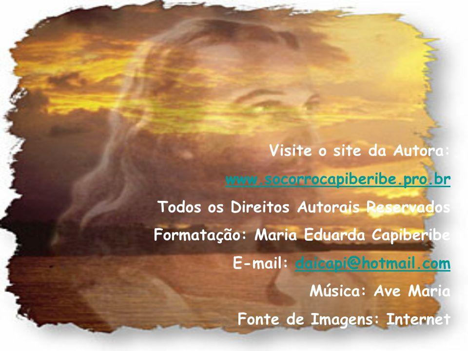Visite o site da Autora: www.socorrocapiberibe.pro.br Todos os Direitos Autorais Reservados Formatação: Maria Eduarda Capiberibe E-mail: daicapi@hotmail.com Música: Ave Maria Fonte de Imagens: Internet
