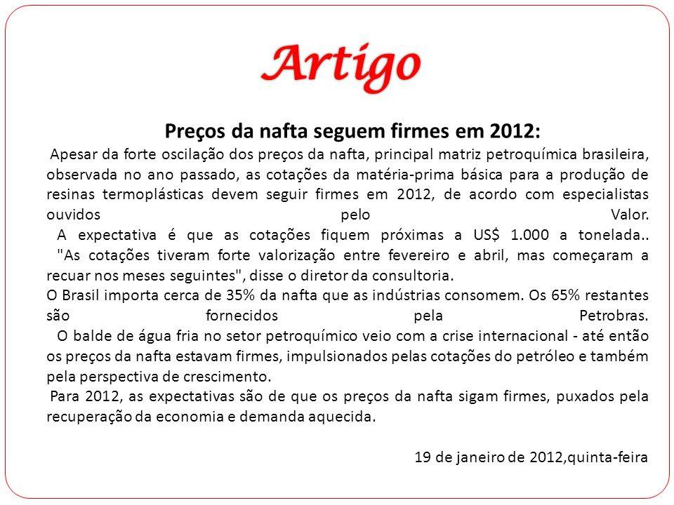Preços da nafta seguem firmes em 2012: Apesar da forte oscilação dos preços da nafta, principal matriz petroquímica brasileira, observada no ano passa