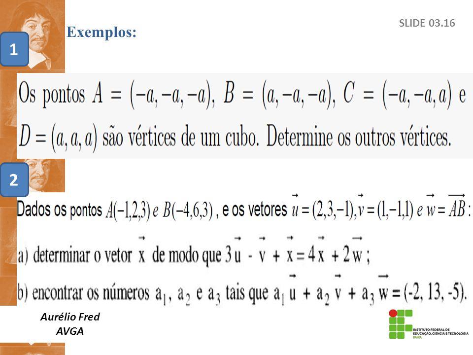 SLIDE 03.16 Exemplos: Aurélio Fred AVGA 12