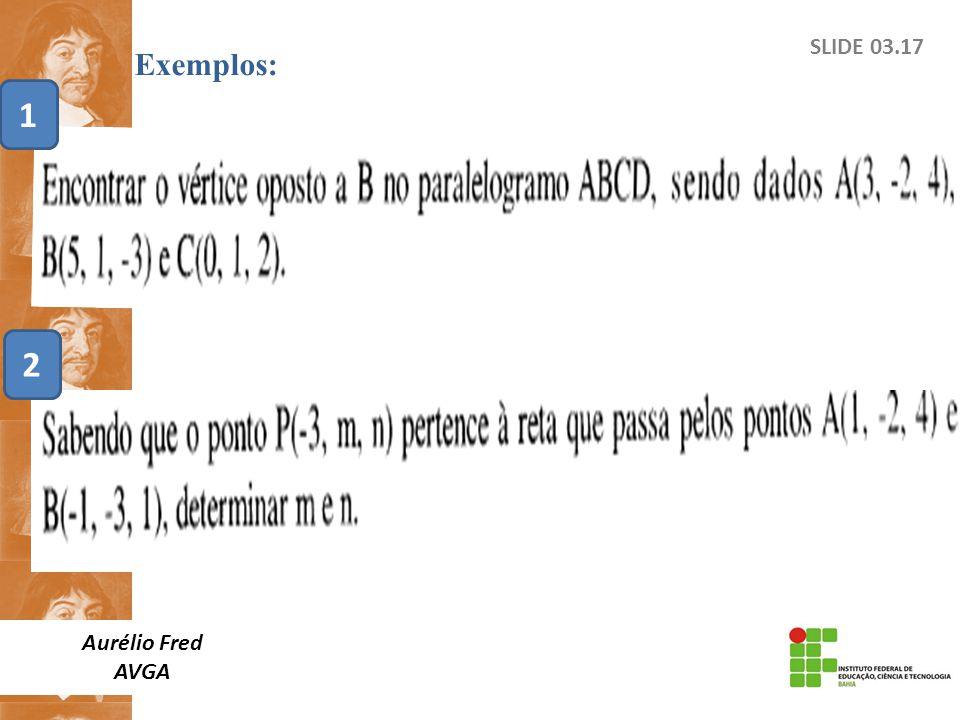 SLIDE 03.17 Exemplos: Aurélio Fred AVGA 1 2