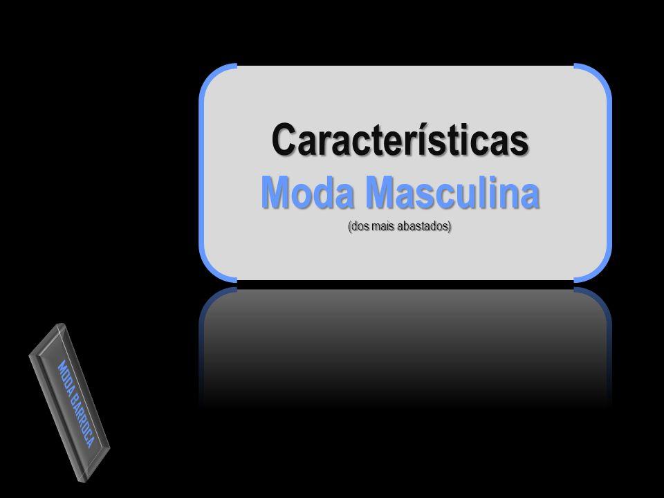 Características Moda Masculina (dos mais abastados)