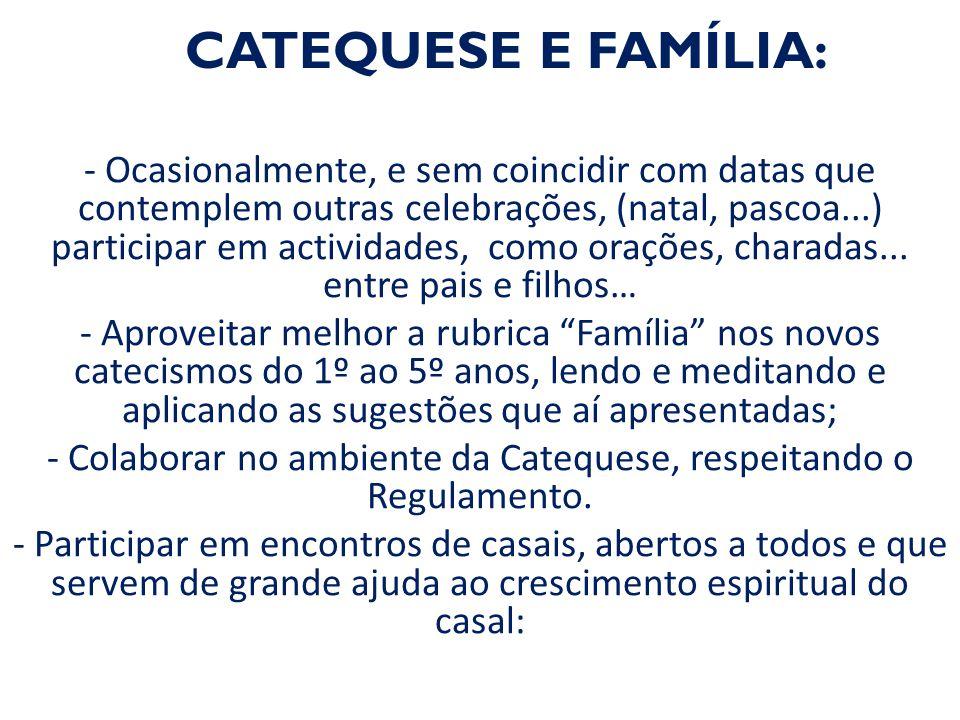 CATEQUESE E FAMÍLIA: - Ocasionalmente, e sem coincidir com datas que contemplem outras celebrações, (natal, pascoa...) participar em actividades, como orações, charadas...