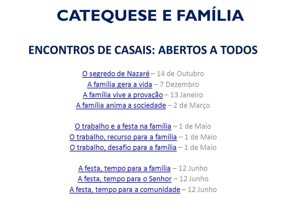 CATEQUESE E FAMÍLIA ENCONTROS DE CASAIS: ABERTOS A TODOS O segredo de NazaréO segredo de Nazaré – 14 de Outubro A família gera a vidaA família gera a
