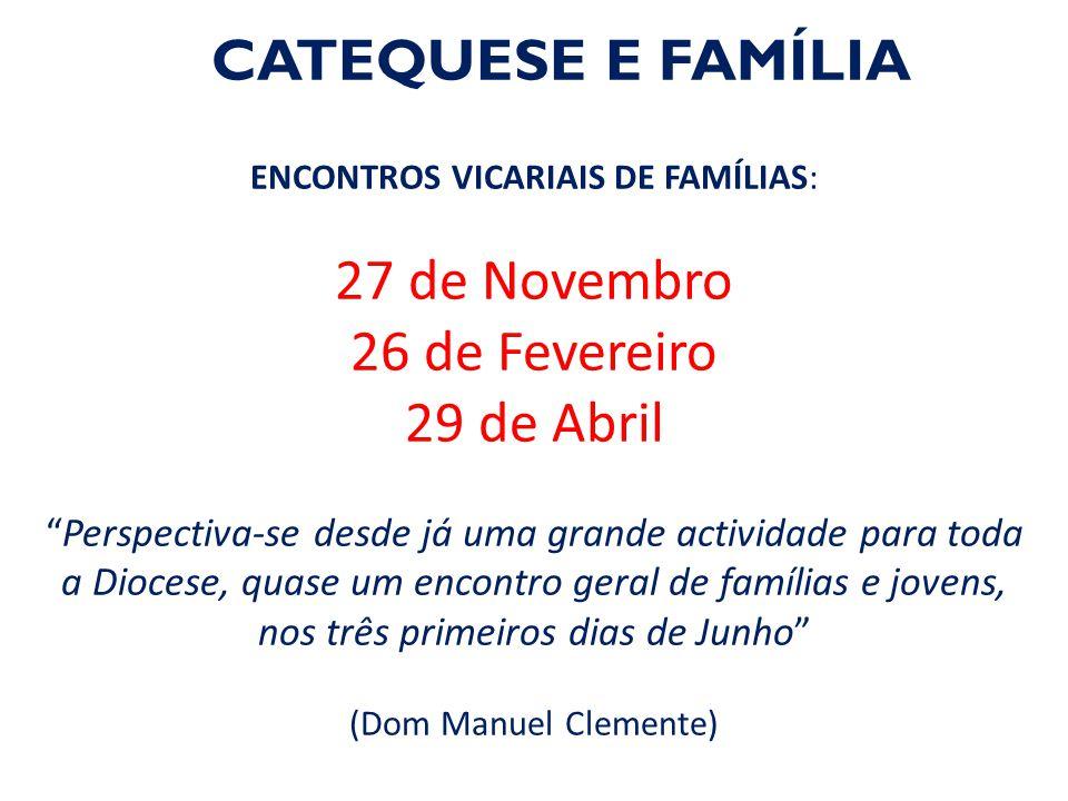 """CATEQUESE E FAMÍLIA ENCONTROS VICARIAIS DE FAMÍLIAS: 27 de Novembro 26 de Fevereiro 29 de Abril """"Perspectiva-se desde já uma grande actividade para to"""