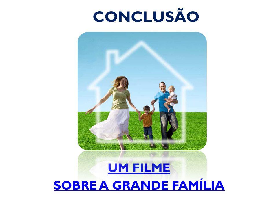 CONCLUSÃO UM FILME SOBRE A GRANDE FAMÍLIA