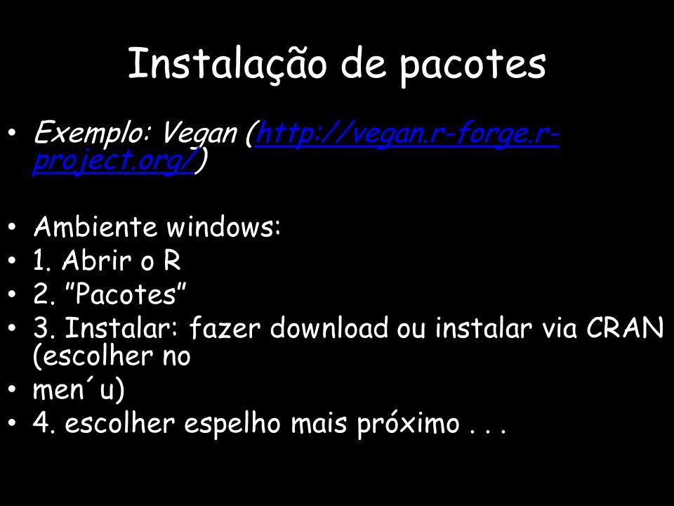 """Instalação de pacotes Exemplo: Vegan (http://vegan.r-forge.r- project.org/)http://vegan.r-forge.r- project.org/ Ambiente windows: 1. Abrir o R 2. """"Pac"""