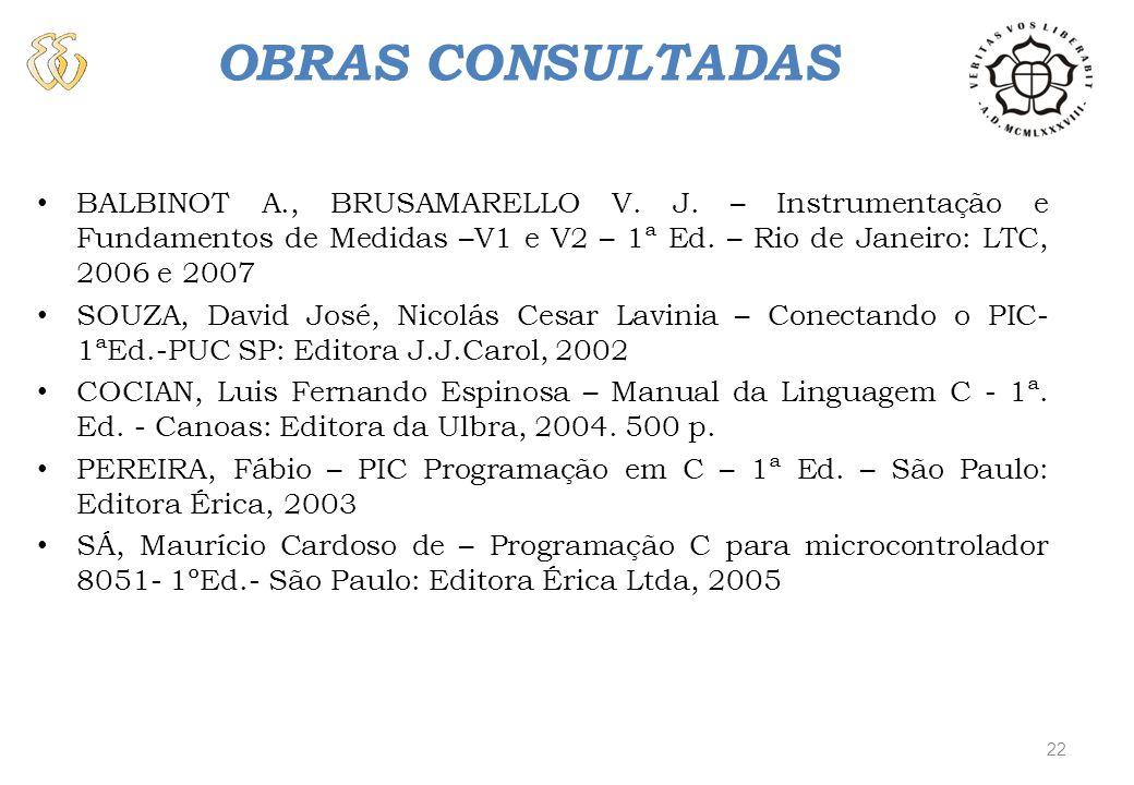 OBRAS CONSULTADAS BALBINOT A., BRUSAMARELLO V. J. – Instrumentação e Fundamentos de Medidas –V1 e V2 – 1ª Ed. – Rio de Janeiro: LTC, 2006 e 2007 SOUZA