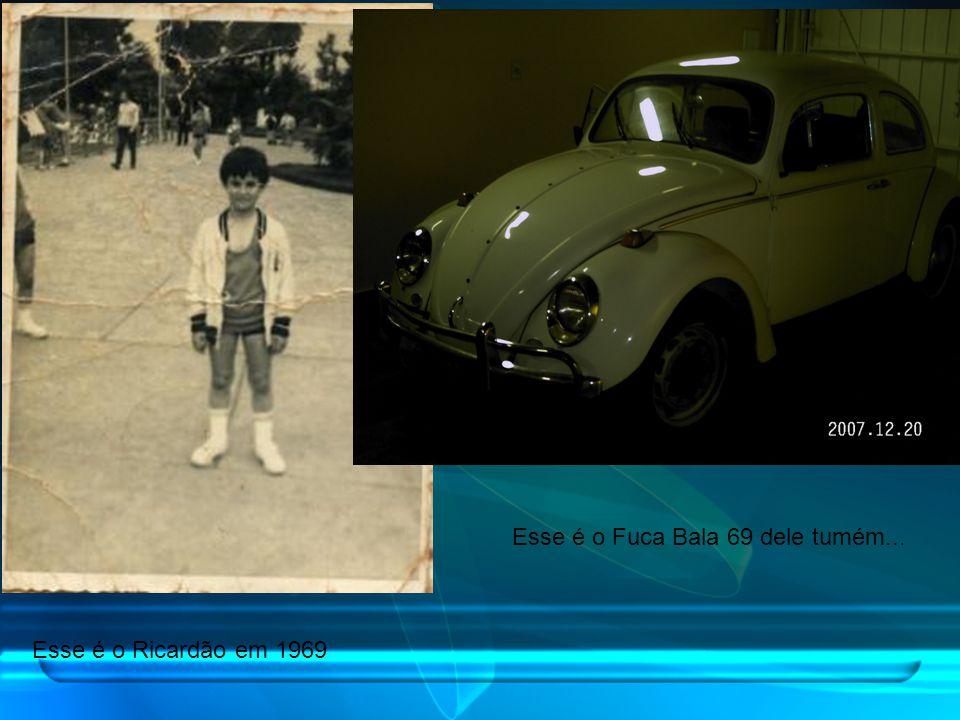 Esse é o Ricardão em 1969 Esse é o Fuca Bala 69 dele tumém...