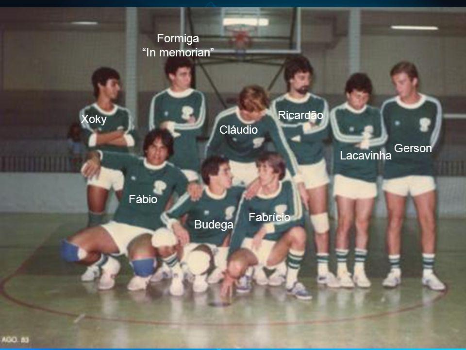 Xoky Formiga In memorian Cláudio Ricardão Lacavinha Gerson Fábio Budega Fabrício
